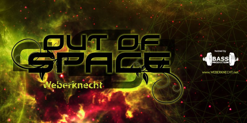 OIUT of SPACE Psytrance Club @ Weberknecht