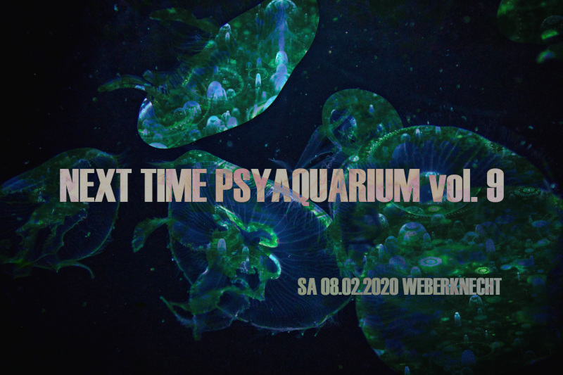 Sa 8.2.2020 Next Time PSYAQUARIUM Vol. 9